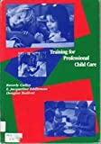 Training for Professional Child Care, Gulley, Beverly and Eddleman, E. Jacqueline, 0809313316