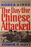 The Day the Chinese Attacked, Korea, 1950, Edwin P. Hoyt, 1557784892