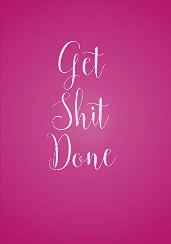 Get Shit Done Undated Weekly Planner (7 x 10 Inches): Organizer and Planner With Calendars (Non-Dated Weekly Appointment Books and Organizers with 2019 Calendars)