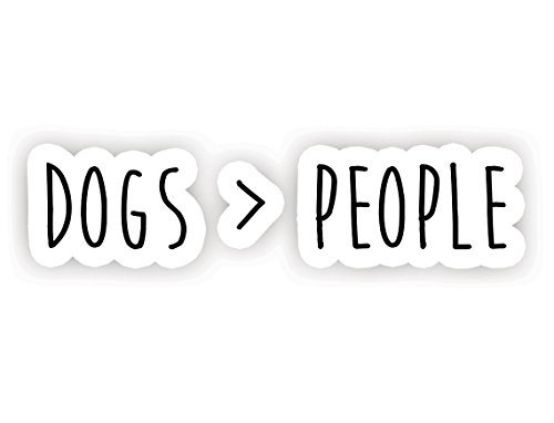 (Dogs Are Greater Than People - Inspirational Quote Stickers - 2.5