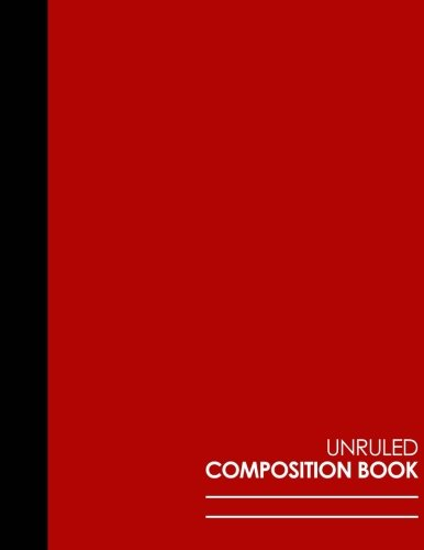 "Unruled Composition Book: Unlined Composition Notebook, Unruled Scratch Pad, Unruled College Notebook, Red Cover, 8.5"" x 11"", 100 pages (Unruled Composition Books) (Volume 42) ebook"