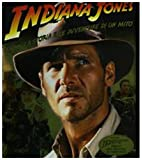 Indiana Jones. La vita, la storia e le avventure di un mito. Ediz. illustrata