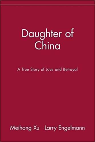 Daughter of china a true story of love and betrayal meihong xu daughter of china a true story of love and betrayal meihong xu larry engelmann 9780471390190 amazon books fandeluxe Gallery