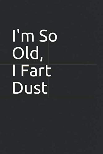 I'm So Old, I Fart Dust: Blank lined notebook/journal makes the perfect gag gift for friends,coworkers and bosses.