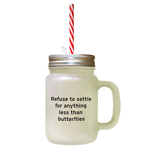 Black Refuse To Settle For Anything Less Than Butterflies Frosted Glass Mason Jar With Straw (Refuse To Settle For Anything Less Than Butterflies)