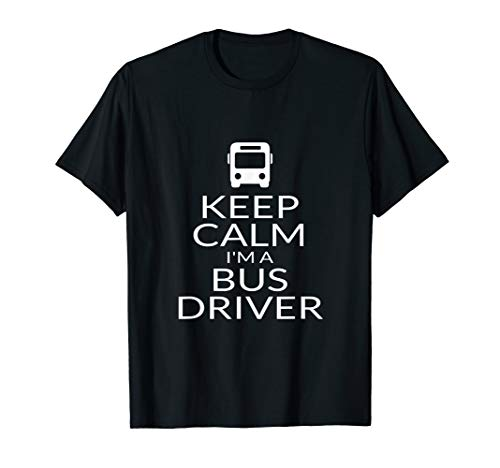 Keep Calm I'm A Bus Driver Gift Tee Shirt For Men Women