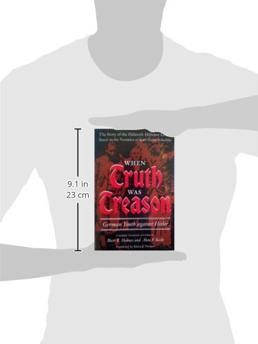 When Truth Was Treason: German Youth Against Hitler--The Story of the Helmuth Hubener Group: Blair R. Holmes. Alan F. Keele, Klaus J. Hansen, ...