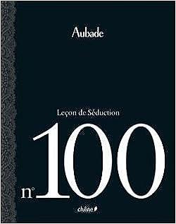 Aubade Les 100 Lecons De Seduction Beau Livre Broche