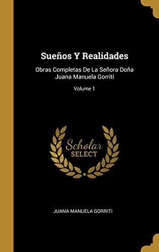 Sueños Y Realidades: Obras Completas De La Señora Doña Juana Manuela Gorriti; Volume 1