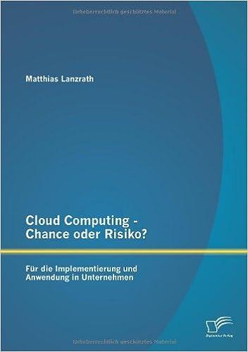 Cloud Computing - Chance oder Risiko? Für die Implementierung und Anwendung in Unternehmen