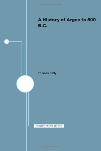 History of Argos to 500 B.C. (Minnesota Monographs in the Humanities) Volume 9 by Thomas Kelly (1976-05-03)