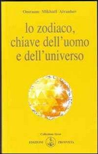 Lo zodiaco, chiave dell'uomo e dell'universo Copertina flessibile – 23 apr 2013 Omraam Mikhaël Aïvanhov E. Bellocchio I. Re Prosveta