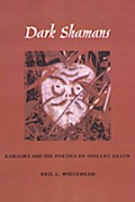 Dark Shamans: Kanaima and the Poetics of Violent Death by Brand: Duke University Press Books