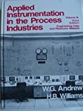 Applied Instrumentation in the Process Industries : A Survey, Andrew, William G. and Williams, H. B., 0872010473