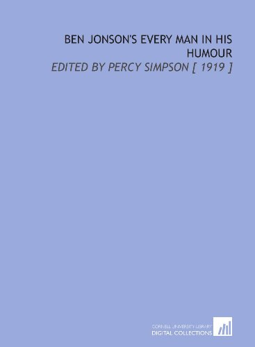 Ben Jonson's Every Man in His Humour: Edited by Percy Simpson [ 1919 ] (Ben Jonson Every Man In His Humour)