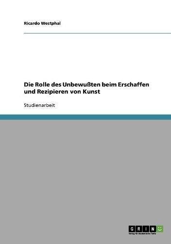 Download Die Rolle des Unbewußten beim Erschaffen und Rezipieren von Kunst (German Edition) pdf epub