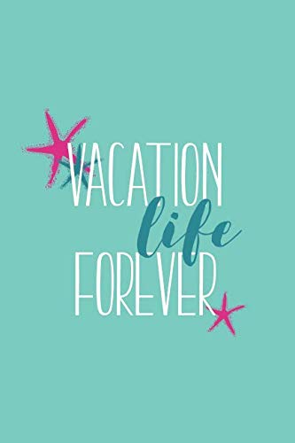 (Vacation Life Forever (6x9 Journal): Lined Writing Notebook, 120 Pages - Cute Pink and Peacock Blue Starfish Seashells on Teal Blue Background with Funny and Inspirational Beach Themed Quote)