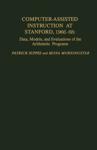 Computer-Assisted Instruction at Stanford, 1966-68: Data, Models, and Evaluation of the Arithmetic Programs PDF