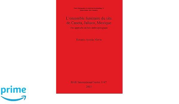 Lensemble funeraire du site de Caseta, Jalisco, Mexique (BAR International Series) (v. 13): Rosario Acosta Nieva: 9781841715629: Amazon.com: Books