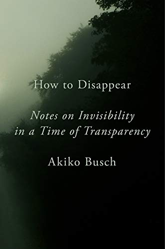 How to Disappear: Notes on Invisibility in a Time of Transparency (Human And Social Biology Multiple Choice Questions)