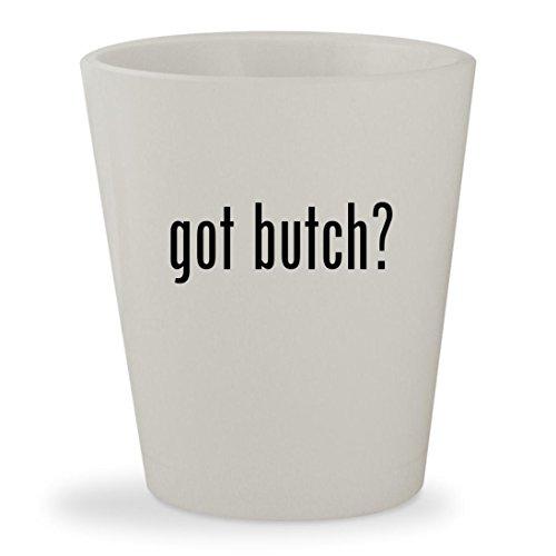 got butch? - White Ceramic 1.5oz Shot Glass (Butch Meathook)