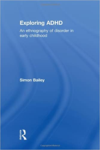 Exploring Adhd An Ethnography Of Disorder In Early Childhood