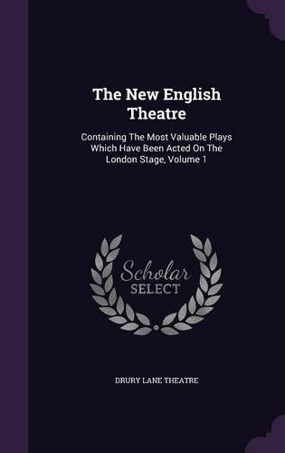 The New English Theatre: Containing the Most Valuable Plays Which Have Been Acted on the London Stage, Volume 1 pdf epub