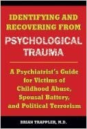 Book Identifying & Recovering from Psychological Trauma A Psychiatrist`s Guide for Victims of Childhood Abuse, Spousal Battery, & Political Terrorism [PB,2009]