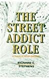 The Street Addict Role : A Theory of Heroin Addiction, Stephens, Richard C., 0791406199