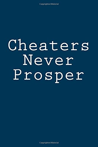 Cheaters Never Prosper: Notebook, 150 lined pages, softcover, 6 x 9