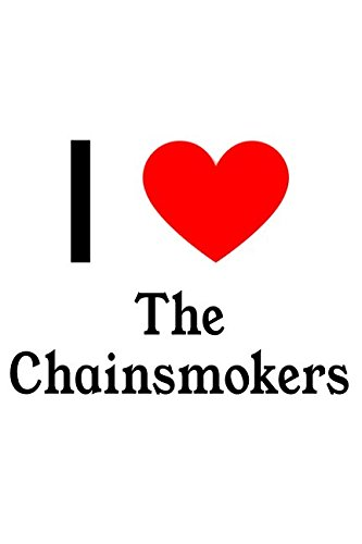 I Love The Chainsmokers: The Chainsmokers Designer Notebook