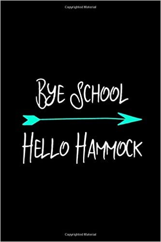 bye school hello hammock cute last day of school summer quote