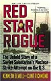 Red Star Rogue: the Untold Story of a Soviet Submarine's Nuclear Strike Attempt on the U. S. [Soviet Sub, K-129, Sank In1968].