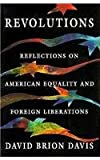 Revolutions : Reflections on American Equality and Foreign Liberations