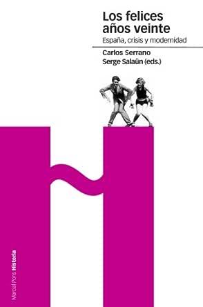 Los felices años veinte: España, crisis y modernidad (Estudios nº ...
