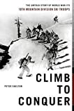 img - for Climb To Conquer: The Untold Story Of World War II's 10th Mountain Division Ski Troups book / textbook / text book