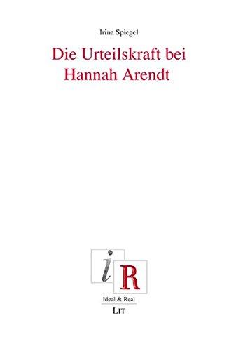 Die Urteilskraft bei Hannah Arendt (Ideal und Real / Aspekte und Perspektiven des Deutschen Idealismus)