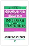 A Guide to Grammar and Usage for Psychology and Related Fields, Bellquist, John E., 0805813942