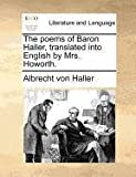 The Poems of Baron Haller, Translated into English by Mrs Howorth, Albrecht von Haller, 1140693751