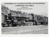 - Memories of Canadian Pacific Steam Power in British Columbia, Vol. 1