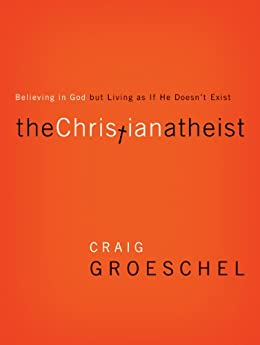 The Christian Atheist: When You Believe in God But Live as if He Doesn't Exist by [Groeschel, Craig]