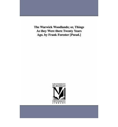 Download The Warwick Woodlands; or, Things As They Were There Twenty Years Ago. by Frank Forester [Pseud.] (Paperback) - Common pdf epub