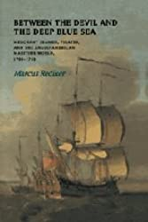 Between the Devil and the Deep Blue Sea: Merchant Seamen, Pirates and the Anglo-American Maritime World, 1700-1750