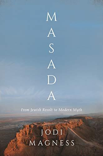 Masada: From Jewish Revolt to Modern Myth