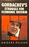 Gorbachev's Struggle for Reform, Anders Aslund, 0801495903
