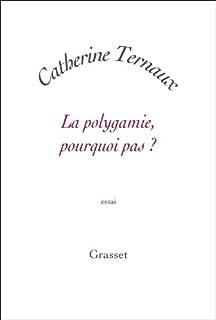 La polygamie, pourquoi pas ?, Ternaux, Catherine
