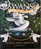 Swans of the World: In Nature, History, Myth and Art