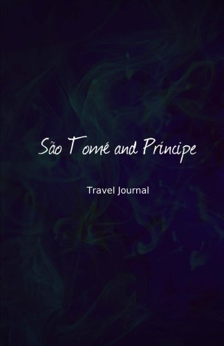 Sao Tome and Principe Travel Journal: Perfect Size 100 Page Travel Notebook Diary