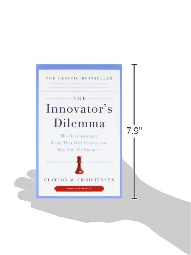 The Innovator's Dilemma: The Revolutionary Book That Will Change the Way You Do Business
