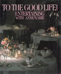 To the Good Life!: Entertaining With Annemarie ()